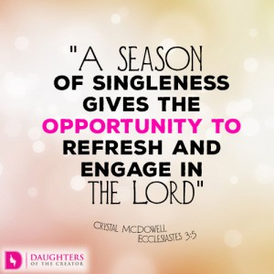 A season of singleness gives the opportunity to refresh and engage in the Lord