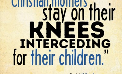 Christian mothers stay on their knees interceding for their children