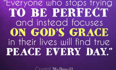 Everyone who stops trying to be perfect and instead focuses on God's grace in their lives will find true peace every day