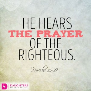 He hears the prayer of the righteous