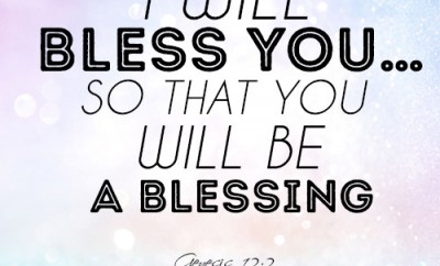 I will bless you…so that you will be a blessing