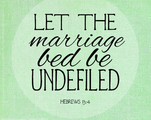 Let the marriage bed be undefiled
