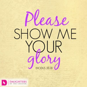 Please show me your glory