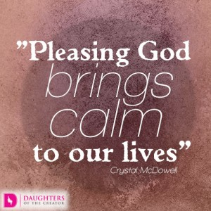 Pleasing God brings calm to our lives