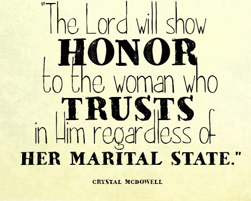 The Lord will show honor to the woman who trusts in Him regardless of her marital state.