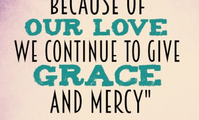 Because of our love we continue to give grace and mercy