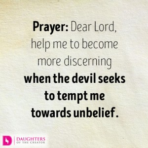 Dear Lord, help me to become more discerning when the devil seeks to tempt me towards unbelief