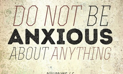Do not be anxious about anything