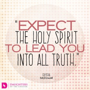 Expect the Holy Spirit to lead you into all truth