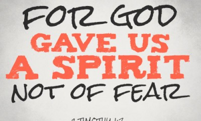 For God gave us a spirit not of fear