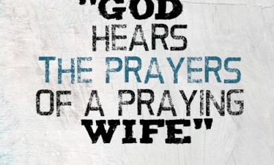 God hears the prayers of a praying wife