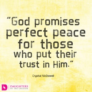 God promises perfect peace for those who put their trust in Him