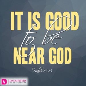 It is good to be near God