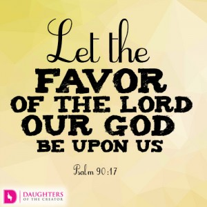 Let the favor of the Lord our God be upon us