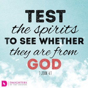 Test the spirits to see whether they are from God