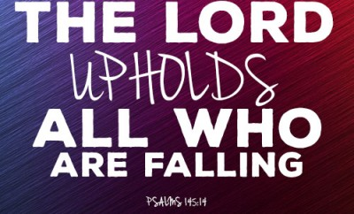 The LORD upholds all who are falling