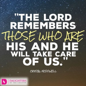 The Lord remembers those who are His and He will take care of us