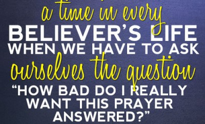There comes a time in every believer's life when we have to ask ourselves the question