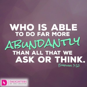Who is able to do far more abundantly than all that we ask or think