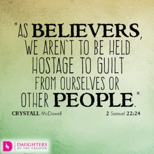 As believers, we aren't to be held hostage to guilt from ourselves or other people