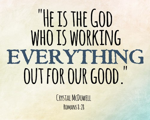 He is the God who is working everything out for our good