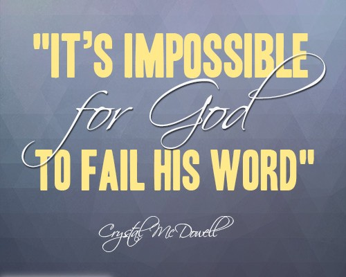 It's impossible for God to fail His word