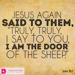 Jesus again said to them, Truly, truly, I say to you, I am the door of the sheep