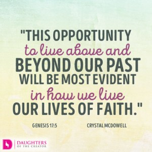 This opportunity to live above and beyond our past will be most evident in how we live our lives of faith