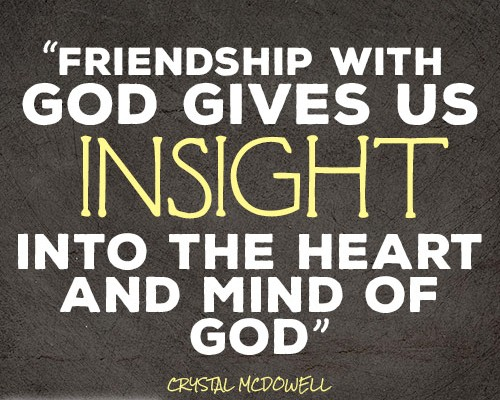 friendship with God gives us insight into the heart and mind of God