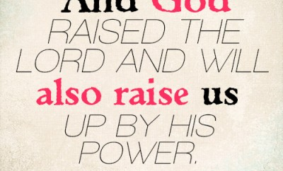 And God raised the Lord and will also raise us up by his power