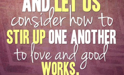 And let us consider how to stir up one another to love and good works