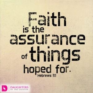 Faith is the assurance of things hoped for