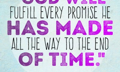 God will fulfill every promise He has made all the way to the end of time