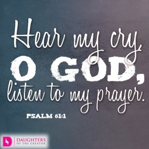 Hear my cry, O God, listen to my prayer.