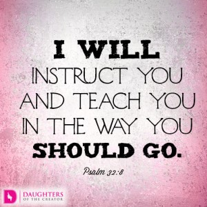 I will instruct you and teach you in the way you should go