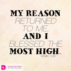 My reason returned to me, and I blessed the Most High