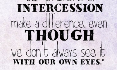 Our prayers of intercession make a difference, even though we don't always see it with our own eyes