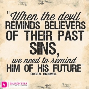 When the devil reminds believers of their past sins, we need to remind him of his future