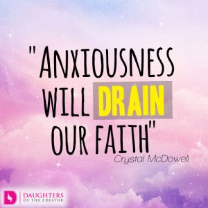 Anxiousness will drain our faith
