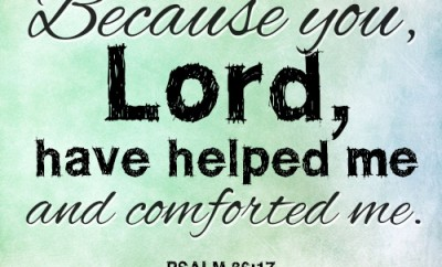 Because you, Lord, have helped me and comforted me