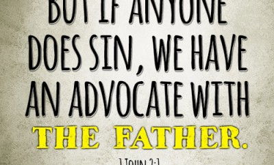 But if anyone does sin, we have an advocate with the Father