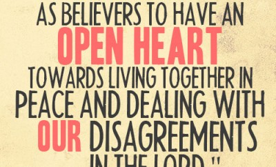 God has called us as believers to have an open heart towards living together in peace and dealing with our disagreements in the Lord