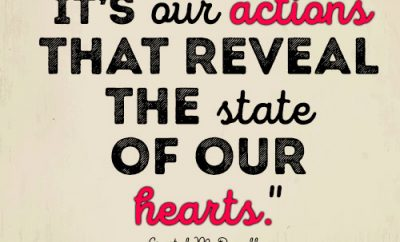 It's our actions that reveal the state of our hearts.