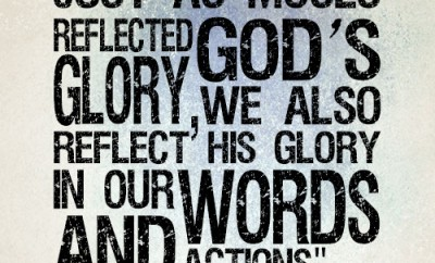 Just as Moses reflected God's glory, we also reflect His glory in our words and actions