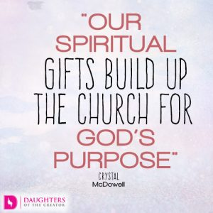 Our spiritual gifts build up the church for God's purpose