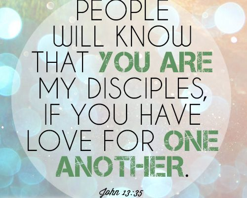 People will know that you are my disciples, if you have love for one another