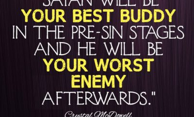 Satan will be your best buddy in the pre-sin stages and he will be your worst enemy afterwards