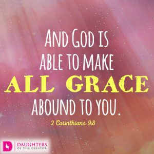 And God is able to make all grace abound to you