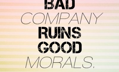 Bad company ruins good morals