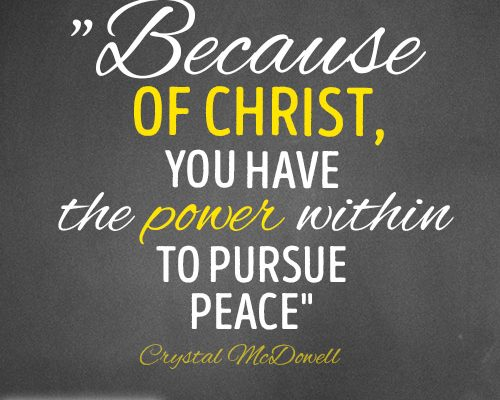 Because of Christ, you have the power within to pursue peace